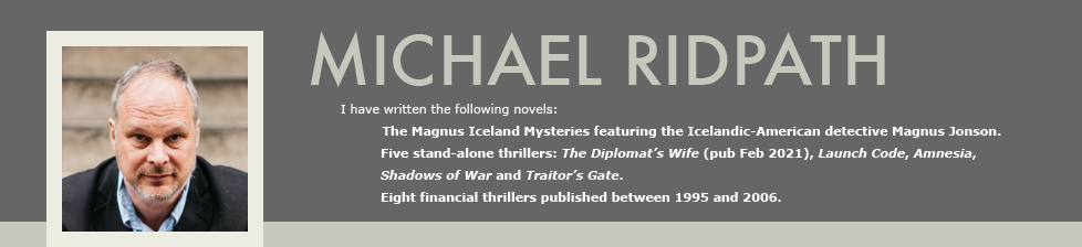 Michael Ridpath - I have written the following novels: The Fire and Ice series of crime novels featuring the Icelandic detective Magnus Jonson. Two spy novels set in Europe at the beginning of World War II: Traitor's Gate and Shadows of War. Eight financial thrillers published between 1995 and 2006 and now available on Kindle.